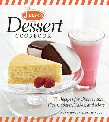 Junior's Dessert Cookbook: 65 Recipes for Cheesecakes, Pies, Cookies, Cakes, and More - Rosen, Alan, and Allen, Beth