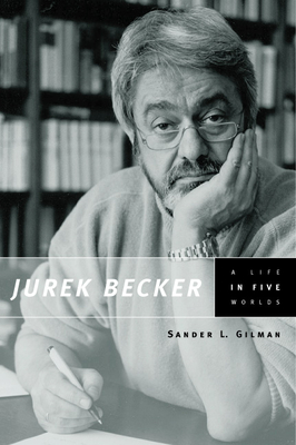 Jurek Becker: A Life in Five Worlds - Gilman, Sander L