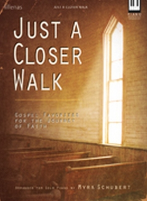 Just a Closer Walk: Gospel Favorites for the Journey of Faith - Schubert, Myra (Composer)