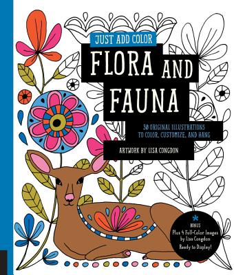 Just Add Color: Flora and Fauna: 30 Original Illustrations to Color, Customize, and Hang - Bonus Plus 4 Full-Color Images by Lisa Congdon Ready to Display! - Congdon, Lisa