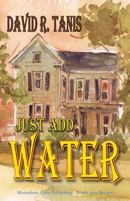 Just Add Water - Tanis, David R