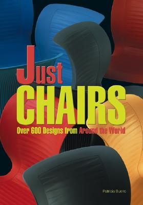 Just Chairs: Over 600 Designs from Around the World - Bueno, Patricia
