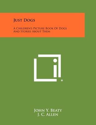 Just Dogs: A Children's Picture Book of Dogs and Stories about Them - Beaty, John Y