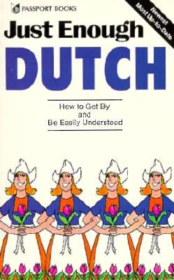 Just Enough Dutch: How to Get by and Be Easily Understood - Ellis, D L, and Van Der Luit, D