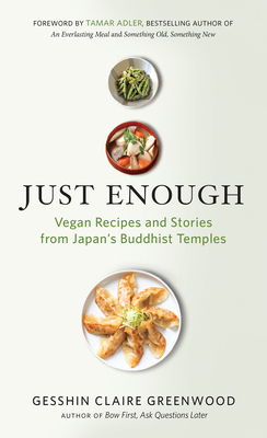 Just Enough: Vegan Recipes and Stories from Japan's Buddhist Temples - Greenwood, Gesshin Claire, and Adler, Tamar (Foreword by)