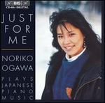 Just for Me: Noriko Ogawa plays Japanese Piano Music