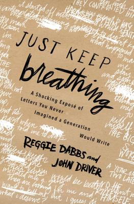 Just Keep Breathing: A Shocking Expose of Real Letters You Never Imagined a Generation Was Writing - Dabbs, Reggie, and Driver, John