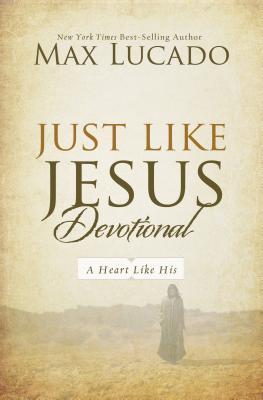 Just Like Jesus Devotional: A Thirty-Day Walk with the Savior - Lucado, Max