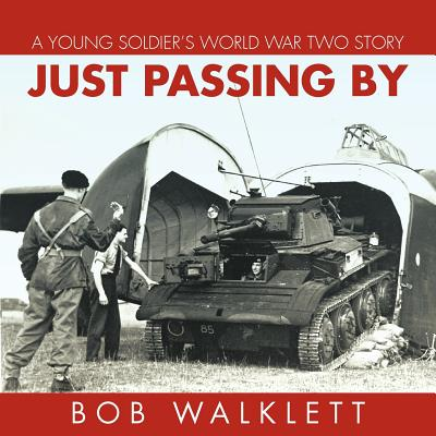 Just Passing by: A Young Soldier's World War Two Story - Walklett, Bob