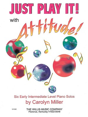 Just Play It! with Attitude: Six Early-Intermediate Level Piano Solos - Miller, Carolyn (Composer)