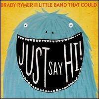 Just Say Hi - Brady Rymer/Little Band That Could