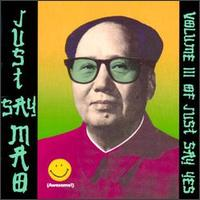 Just Say Mao: Volume III of Just Say Yes - Various Artists