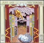 Just Say Yesterday: Volume VI of Just Say Yes