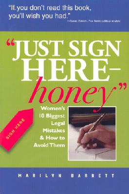 Just Sign Here, Honey: Women's 10 Biggest Legal Mistakes & How to Avoid Them - Barrett, Marilyn, Ph.D.