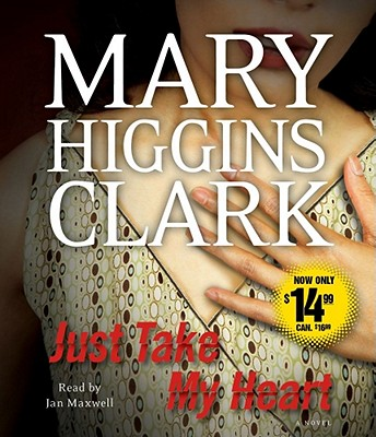 Just Take My Heart - Clark, Mary Higgins, and Maxwell, Jan (Read by)