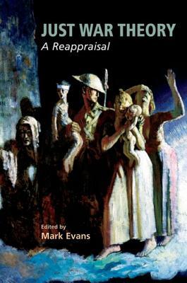 Just War Theory: A Reappraisal - Evans, Mark (Editor)