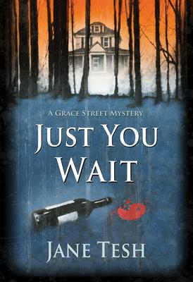 Just You Wait: A Grace Street Mystery - Tesh, Jane