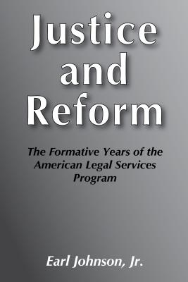 Justice and Reform: Formative Years of the American Legal Service Programme - Johnson, Earl