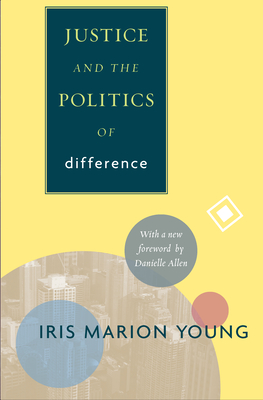 Justice and the Politics of Difference - Young, Iris Marion, and Allen, Danielle S (Foreword by)