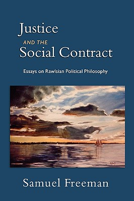 Justice and the Social Contract: Essays on Rawlsian Political Philosophy - Freeman, Samuel