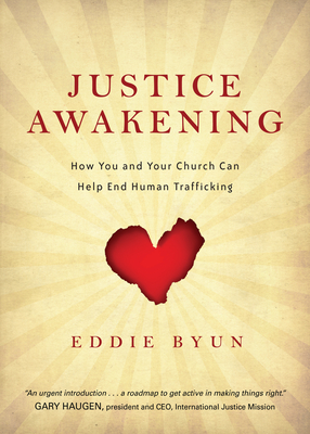 Justice Awakening: How You and Your Church Can Help End Human Trafficking - Byun, Eddie