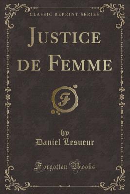 Justice de Femme (Classic Reprint) - Lesueur, Daniel
