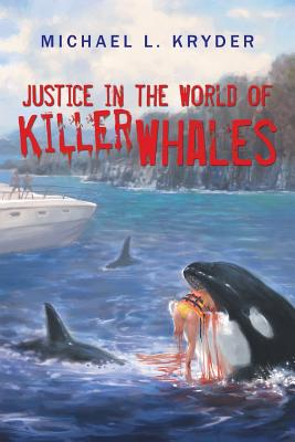 Justice in the World of Killer Whales - Kryder, Michael L