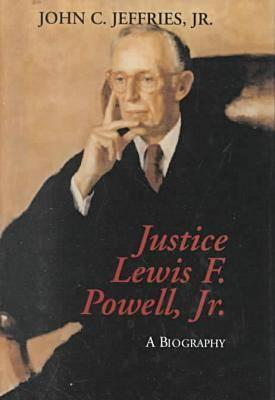 Justice Lewis F. Powell:: A Biography - Jeffries, John