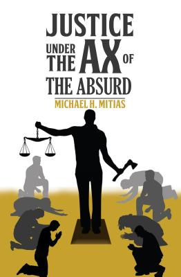Justice Under the Ax of the Absurd - Mitias, Michael H