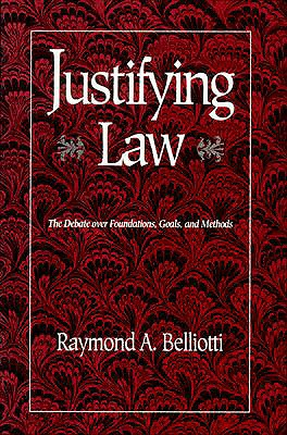 Justifying Law: The Debate Over Foundations, Goals, and Methods - Belliotti, Raymond