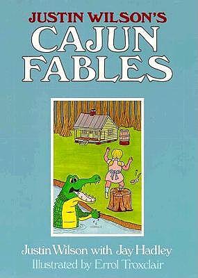 Justin Wilson's Cajun Fables - Wilson, Justin, and Hadley, Jay
