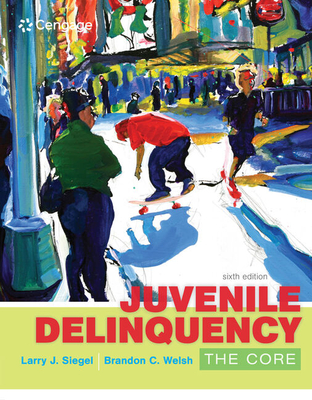 Juvenile Delinquency: The Core - Siegel, Larry J, and Welsh, Brandon C