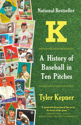 K: A History of Baseball in Ten Pitches - Kepner, Tyler, (ba