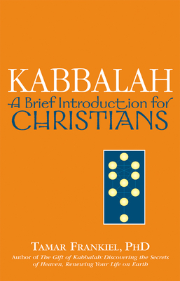Kabbalah: A Brief Introduction for Christians - Frankiel, Tamar, PhD