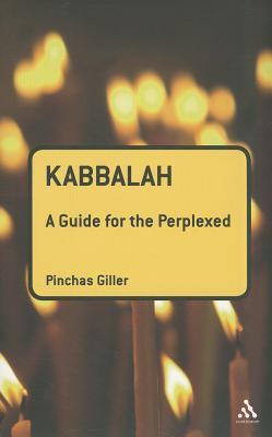 Kabbalah: A Guide for the Perplexed - Giller, Pinchas