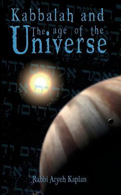 Kabbalah and the Age of the Universe - Kaplan, Aryeh, Rabbi, and Kaplan, Rabbi Aryeh, and Aryeh Kaplan