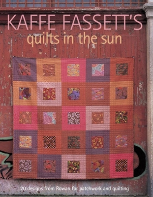 Kaffe Fassett's Quilts in the Sun: 20 Designs from Rowan for Patchwork and Quilting - Fassett, Kaffe
