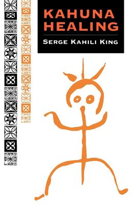 Kahuna Healing - King, Serge Kahili, PhD