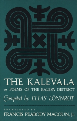 Kalevala: Or, Poems of the Kaleva District - Lonnrot, Elias (Editor), and Magoun, Francis Peabody, Jr. (Translated by), and Lannrot, Elias (Compiled by)