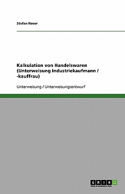 Kalkulation Von Handelswaren (Unterweisung Industriekaufmann / -Kauffrau) - Roser, Stefan