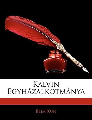 Kalvin Egyhazalkotmanya - Kun, B?la, and Kun, Bela