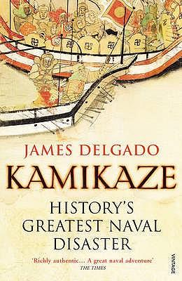 Kamikaze: History's Greatest Naval Disaster - Delgado, James