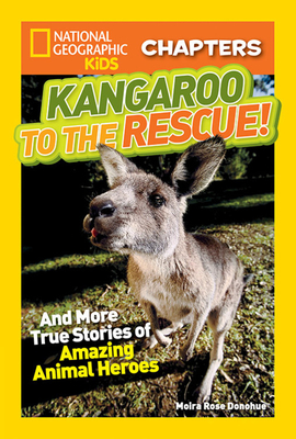 Kangaroo to the Rescue!: And More True Stories of Amazing Animal Heroes - Donohue, Moira Rose