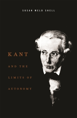 Kant and the Limits of Autonomy - Shell, Susan Meld