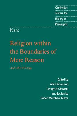Kant: Religion Within the Boundaries of Mere Reason: And Other Writings - Kant, Immanuel
