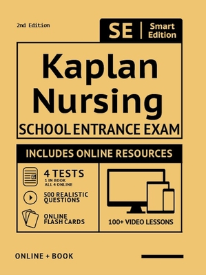 Kaplan Nursing School Entrance Exam Full Study Guide 2nd Edition: Study Manual with 100 Video Lessons, 4 Full Length Practice Tests Book + Online, 500 Realistic Questions, Plus Online Flashcards - Smart Edition (Creator)