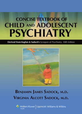 Kaplan & Sadock's Concise Textbook of Child and Adolescent Psychiatry - Sadock, Benjamin J, MD, and Sadock, Virginia Alcott, MD