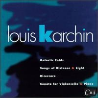 Karchin: Galactic Folds; Songs of Distance & Light; Ricercare; Sonata for Violoncello & Piano - Andrea Cawelti (soprano); Brian Greene (oboe); Chris Finckel (cello); Curtis Macomber (violin); Daniel Druckman (percussion);...