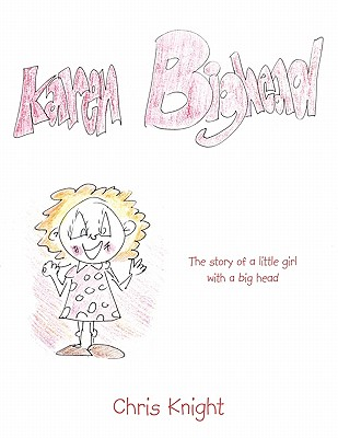Karen Bighead: The Story of a Little Girl with a Big Head. - Knight, Chris, Dr.