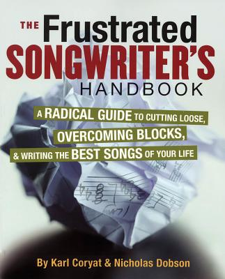 Karl Coryat/Nicholas Dobson: The Frustrated Songwriter's Handbook - Coryat, Karl, and Dobson, Nicholas
